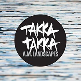 A.m. Landscapes Takka Takka