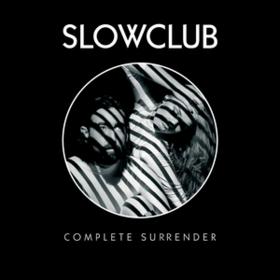 Complete Surrender Slow Club