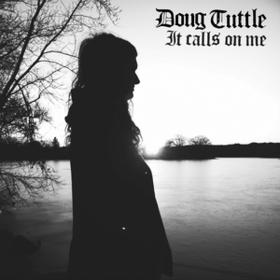It Calls On Me Doug Tuttle