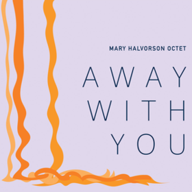 Away With You Mary Halvorson