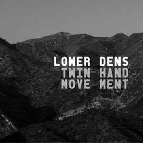 Twin Hand Movement Lower Dens