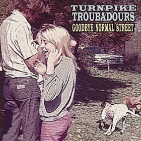 Goodbye Normal Street Turnpike Troubadours