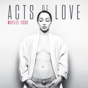 Acts Of Love Maylee Todd