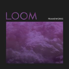Loom Frameworks
