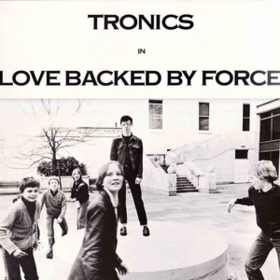 Love Backed By Force Tronics