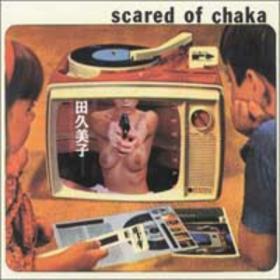 Scared Of Chaka Scared Of Chaka