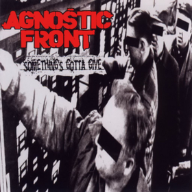 Something's Gotta Give Agnostic Front