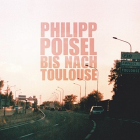 Bis Nach Toulouse Philipp Poisel