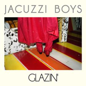 Glazin' Jacuzzi Boys