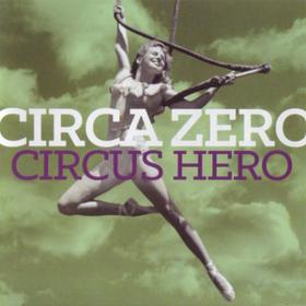 Circus Hero Circa Zero