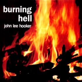 Burning Hell John Lee Hooker