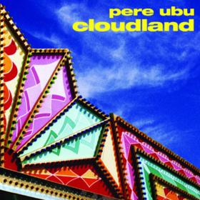 Cloudland Pere Ubu