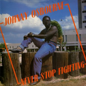 Never Stop Fighting Johnny Osbourne