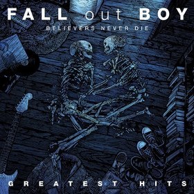 Believers Never Die - Greatest Hits Fall Out Boy