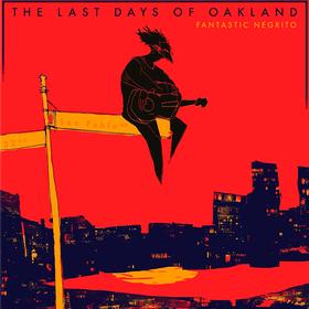Last Days Of Oakland Fantastic Negrito