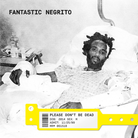 Please Don't Be Dead (Limited Edition) Fantastic Negrito