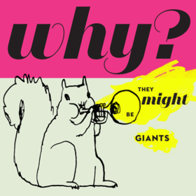 Why? They Might Be Giants