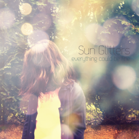 Everything Could Be Fine Sun Glitters
