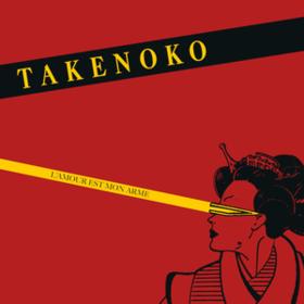 L'amour Est Mon Arme Takenoko