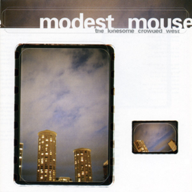 Lonesome Crowded West Modest Mouse