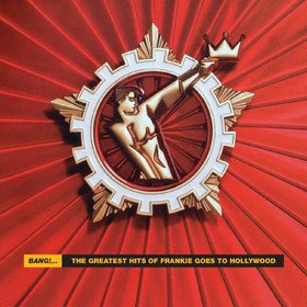 Bang!...The Greatest Hits Of Frankie Goes To Hollywood Frankie Goes To Hollywood