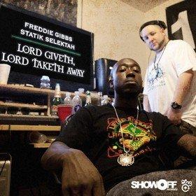 Lord Giveth, Lord Taketh Away Freddie Gibbs & Statik Selektah