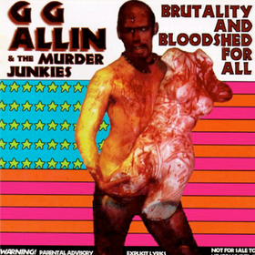 Brutality & Bloodshed G.G. Allin & Murder Junk