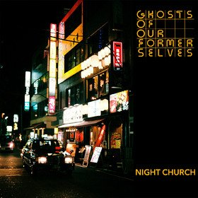 Night Church Ghosts of Our Former Selves