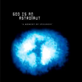 A Moment of Stillness God Is An Astronaut