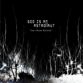 Far From Refuge God Is An Astronaut