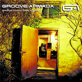 Goodbye Country (Hello Nightclub) Groove Armada