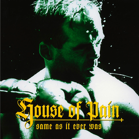 Same As It Ever Was House Of Pain