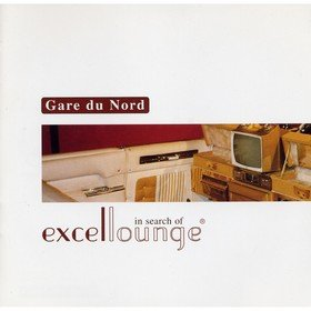 In Search of Excellounge (20th Anniversary) Gare Du Nord
