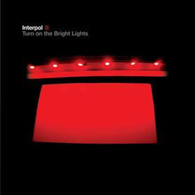 Turn On The Bright Lights Interpol