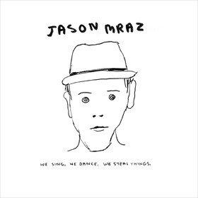 We Sing, We Dance, We Steal Things Jason Mraz