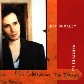 Sketches For My Sweetheart the Drunk Jeff Buckley