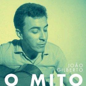 O Mito Joao Gilberto