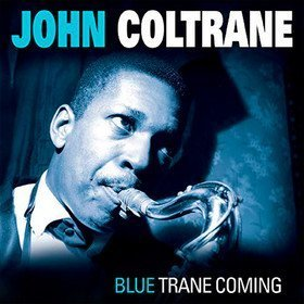 Blue Trane Coming John Coltrane