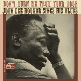 Don't Turn Me From Your Door John Lee Hooker
