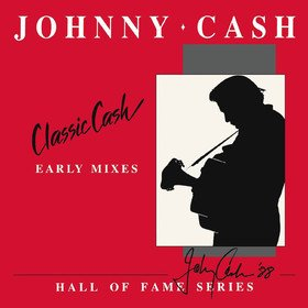 Classic Cash: Hall Of Fame Series - Early Mixes (1987) Johnny Cash