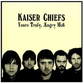 Yours Truly, Angry Mob Kaiser Chiefs