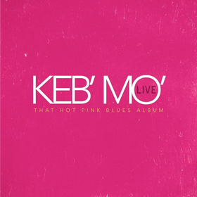 Live - That Hot Pink Blues Album Keb' Mo'