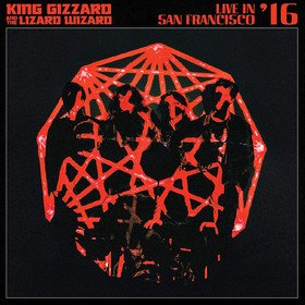 Live In San Francisco '16 King Gizzard And The Lizard Wizard