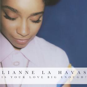 Is Your Love Big Enough? Lianne La Havas