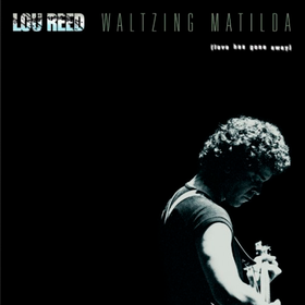 Waltzing Matilda Lou Reed