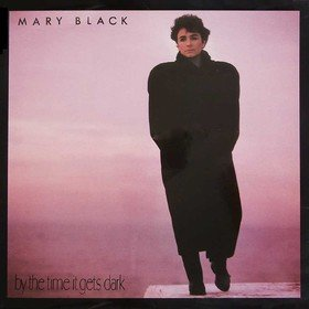 By The Time It Gets Dark Mary Black