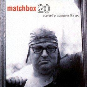 Yourself Or Someone Like You Matchbox Twenty