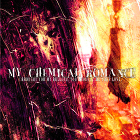 I Brought You My Bullets, You Brought Me Your Love My Chemical Romance