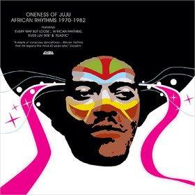 African Rhythms 1970-1982 Oneness Of Juju