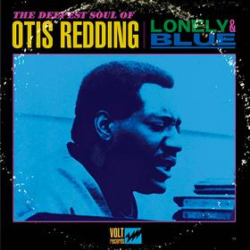 Lonely & Blue: The Deepest Soul Of Otis Redding Otis Redding